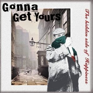 Gonna Get Yours – The hidden side of happiness 7″