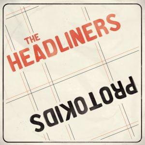 THE HEADLINERS/PROTOKIDS 7″