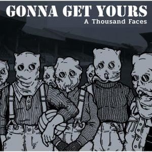 GONNA GET YOURS – A thousand faces LP
