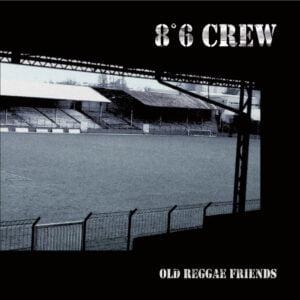 8°6 CREW – Old reggae friends LP